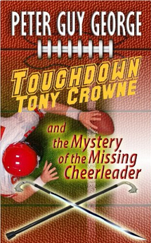 Touchdown Tony Crowne and the Mystery of the Missing Cheerleader