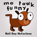 Me Tawk Funny